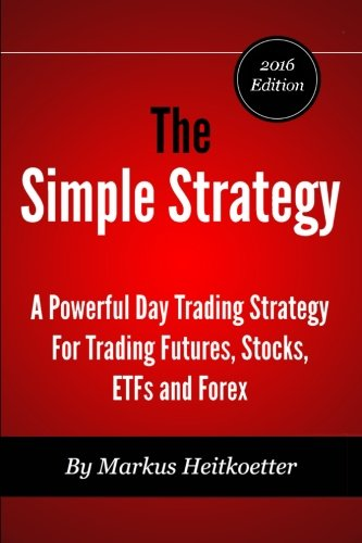 9780692329245: The Simple Strategy - A Powerful Day Trading Strategy For Trading Futures, Stocks, ETFs and Forex