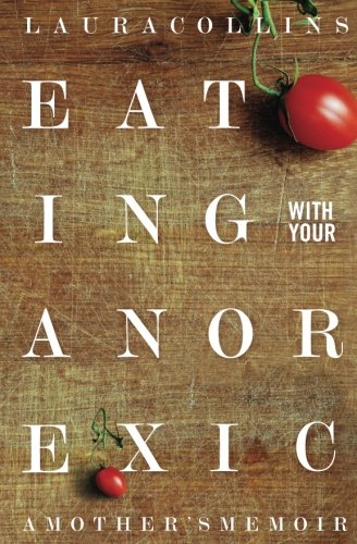 9780692329955: Eating With Your Anorexic: A Mother's Memoir
