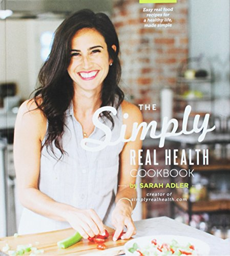 9780692331385: The Simply Real Health Cookbook: Easy Real Food Recipes For a Healthy Life, Made Simple