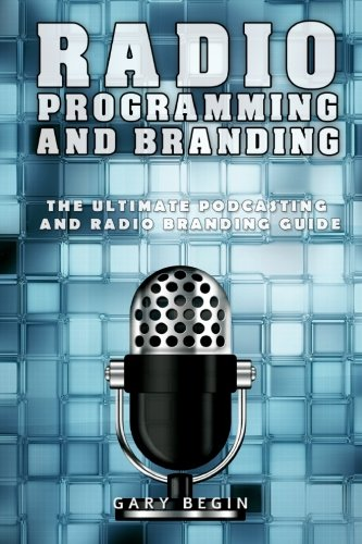 9780692331491: Radio Programming and Branding: The Ultimate Podcasting and Radio Branding Guide