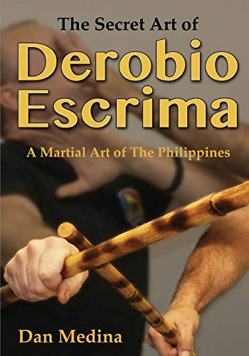 9780692331538: The Secret Art of Derobio Escrima: A Martial Art of the Philippines