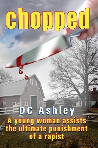 9780692333273: Chopped: A young woman assists in the ultimate punishment of a rapist