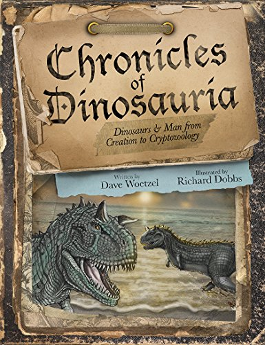 9780692333747: Chronicles of Dinosauria: Dinosaurs & Man from Creation to Cryptozoology