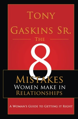 Eight Mistakes Women Make In Relationships: Gaskins Sr., Tony A.