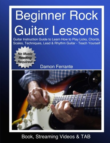 9780692335802: Beginner Rock Guitar Lessons: Guitar Instruction Guide to Learn How to Play Licks, Chords, Scales, Techniques, Lead & Rhythm Guitar - Teach Yourself (Book, Streaming Videos & TAB)