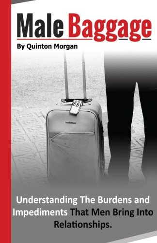 Male Baggage: Understanding The Burden and Impediments That Men Bring Into Relationships: Morgan, ...