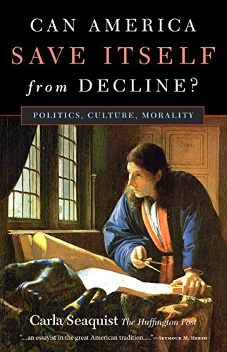 Can America Save Itself from Decline?: Politics, Culture, Morality: Carla Seaquist