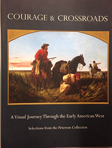 Courage & Crossroads : A Visual Journey Through the Early American West