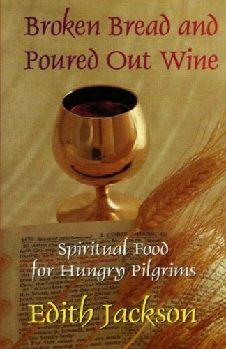 9780692339930: Broken Bread and Poured Out Wine: Spiritual Food for Hungry Pilgrims