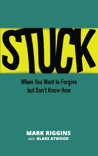 Stuck: When You Want to Forgive but Don't Know How: Mark Riggins