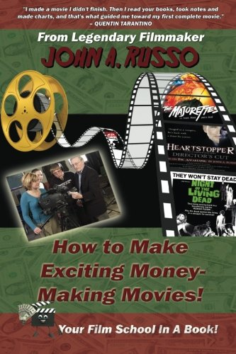 How to Make Exciting Money-Making Movies: Your Film School In A Book!: John Russo