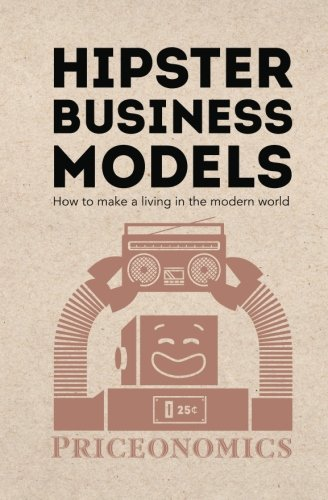 9780692340721: Hipster Business Models: How to make a living in the modern world