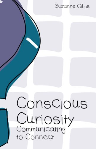 9780692340875: Conscious Curiosity: Communicating to Connect