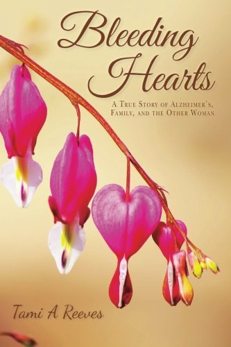 Bleeding Hearts: A True Story of Alzheimer's, Family, and the Other Woman: Reeves, Tami A