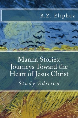 9780692342060: Manna Stories: Journeys Toward the Heart of Jesus Christ: Self-study edition