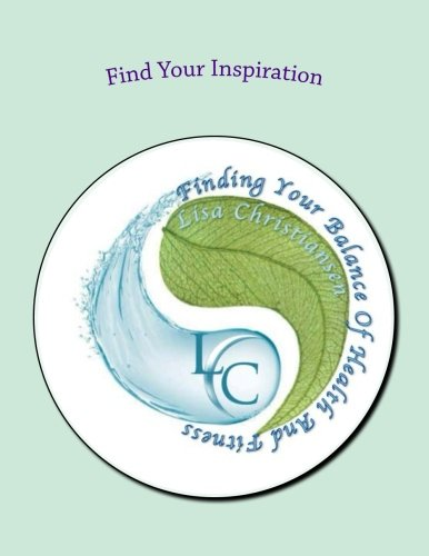 9780692342206: Find Your Inspiration: Finding Your Balance Of Health And Fitness (Volume 1)
