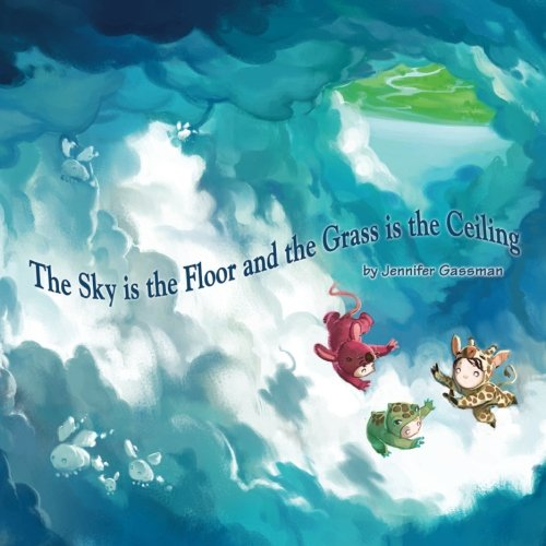 9780692342398: The Sky is the Floor and the Grass is the Ceiling