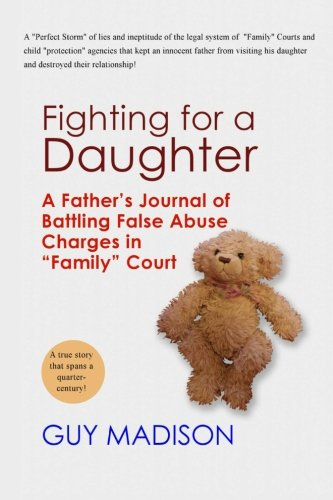 "Fighting for a Daughter: A Father's Journal of Battling False Abuse Charges in ""Family&..."