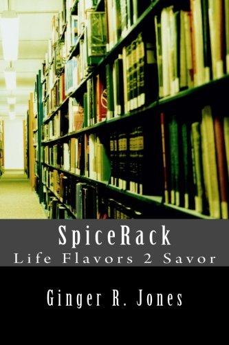 SpiceRack Life Flavors 2 Savor: Ginger R. Jones