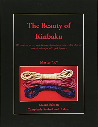9780692344651: The Beauty of Kinbaku: (Or everything you ever wanted to know about Japanese erotic bondage when you suddenly realized you didn't speak Japanese.) Second Edition - Completely Revised and Updated