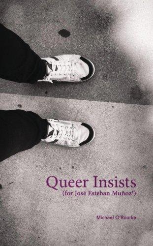 9780692344736: Queer Insists: (for José Esteban Muñoz)