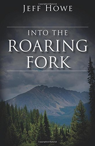 Into the Roaring Fork: Howe, Jeff