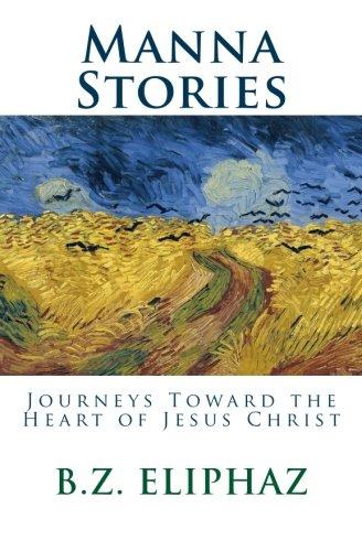 9780692346716: Manna Stories: Journeys Toward the Heart of Jesus Christ