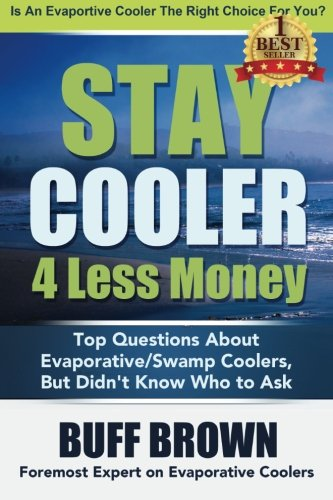 9780692349847: Stay Cooler 4 Less: Top Questions About Evaporative / Swamp Coolers