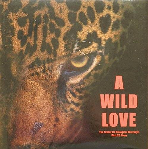 9780692351796: A Wild Love : The Center for Biological Diversity's First 25 Years