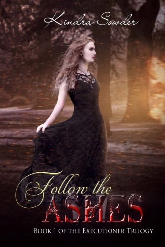 9780692352946: Follow the Ashes: Book 1 of the Executioner Trilogy (Volume 1)