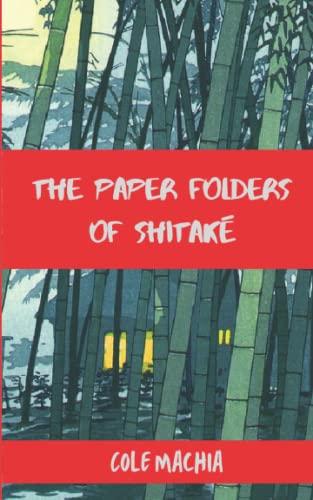 The Paper Folders of Shitake: Machia, Cole