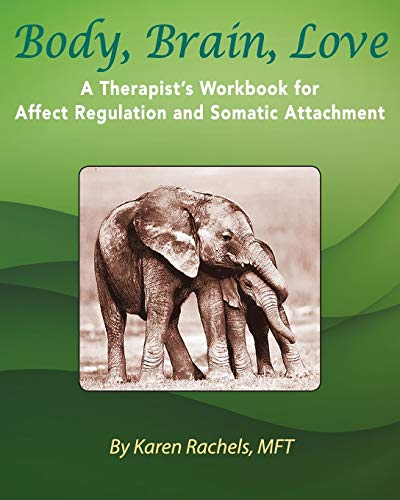 9780692354759: Body, Brain, Love: A Therapist's Workbook for Affect Regulation and Somatic Attachment