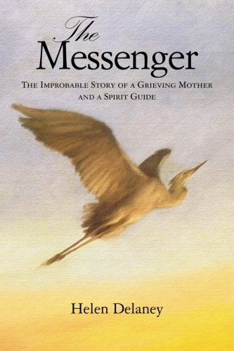9780692355237: The Messenger: The Improbable Story of a Grieving Mother and a Spirit Guide