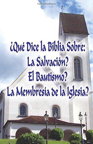 9780692355572: �Qu� Dice la Biblia Sobre: La Salvaci�n?, El Bautismo?, La Membres�a de la Iglesia?
