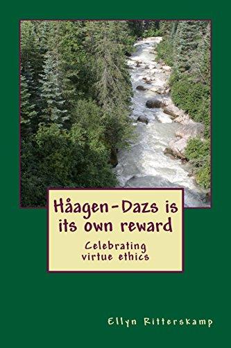 9780692355596: Haagen-Dazs is its own reward: Celebrating virtue ethics