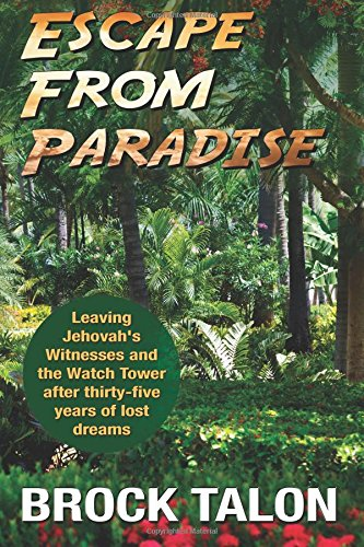 9780692356722: Escape from Paradise: Leaving Jehovah's Witnesses and the Watch Tower after thirty-five years of lost dreams