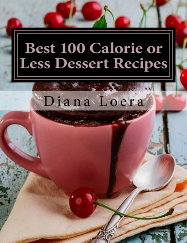 9780692357200: Best 100 Calorie or Less Dessert Recipes: Mug Cakes, Brownies, Muffins, Bars, Cookies, Smoothies and More