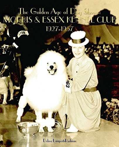 9780692357682: The Golden Age of Dog Shows: Morris & Essex Kennel Club, 1927-1957
