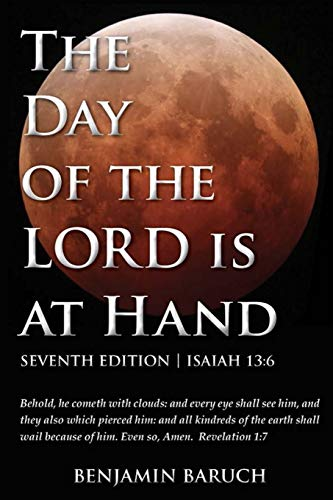 9780692359044: The Day of the LORD is at Hand: 7th Edition - Behold, he cometh with clouds: and every eye shall see him, and they also which pierced him: and all kindred's of the earth shall wail because of him.
