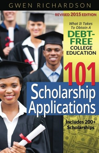 9780692360286: 101 Scholarship Applications - 2015 Edition: What It Takes to Obtain a Debt-Free College Education