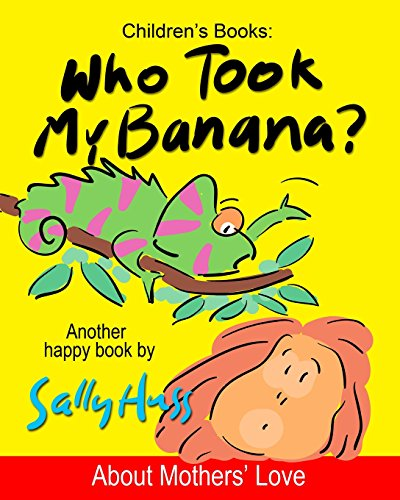 9780692360873: Children's Books: WHO TOOK MY BANANA?: (Deliciously Silly Rhyming Bedtime Story/Picture Book, About Mothers' Love, for Beginner Readers, with over 35 Whimsical Illustrations, Ages 2-8)