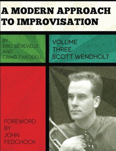 9780692360958: A Modern Approach to Improvisation, Volume 3: The Improvisational Style of Scott Wendholt