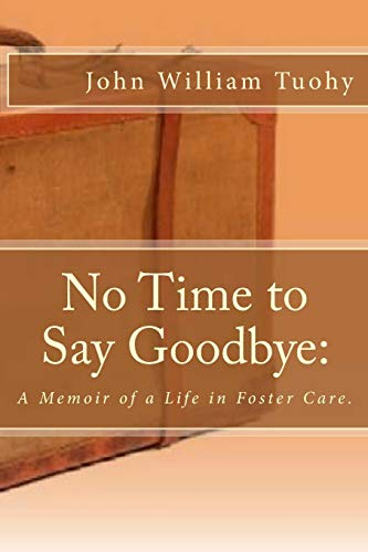 No Time to Say Goodbye:: A Memoir of a Life in Foster Care.: Tuohy, John William