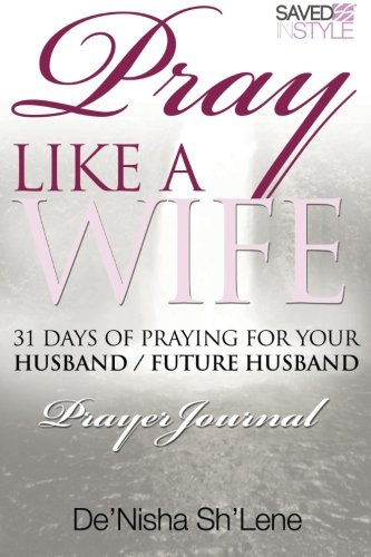 9780692361481: Pray Like A Wife: 31 Days of Praying for Your Husband / Future Husband