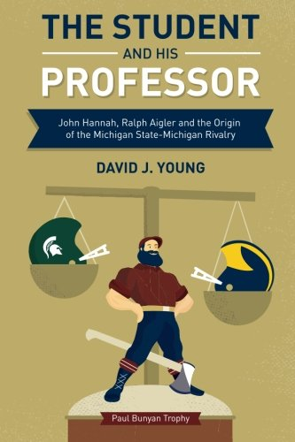 9780692362419: The Student and His Professor: John Hannah, Ralph Aigler and the Origin of the Michigan State-Michigan Rivalry