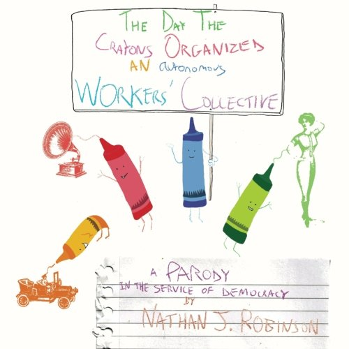 9780692363034: The Day the Crayons Organized an Autonomous Workers' Collective: A Parody
