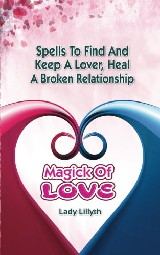 9780692363812: Magick of Love: Spells to find and keep a lover, heal a broken relationship