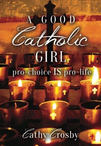 9780692366844: A Good Catholic Girl: pro-choice IS pro-life