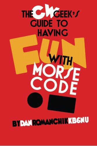 9780692367247: CW Geek's Guide to Having Fun with Morse Code