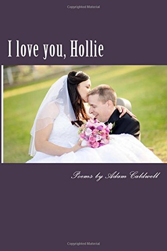 9780692369227: I love you, Hollie: Poems by Adam Caldwell